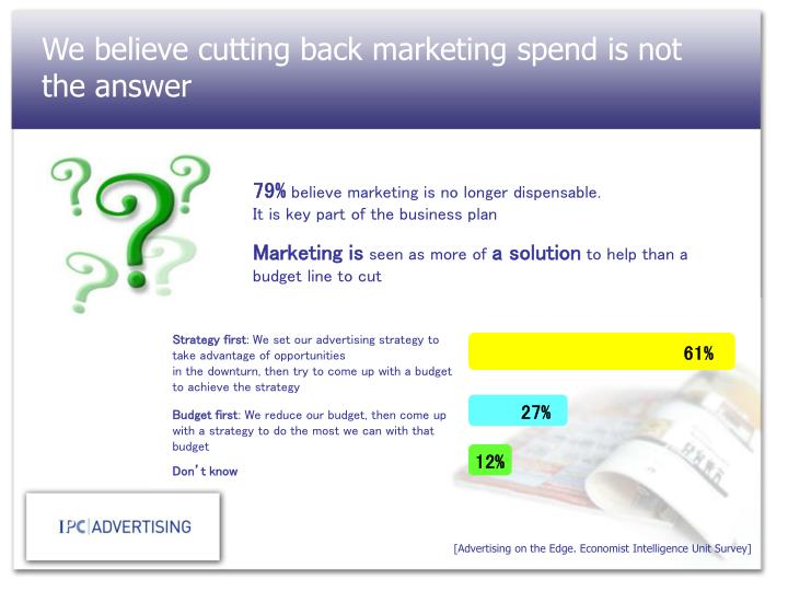 We believe cutting back marketing spend is not the answer