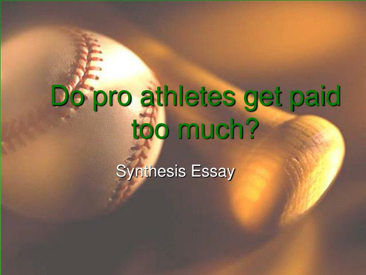 """pro athletes overpaid essay Research paper on professional athletes essay  the tiger woods effect the term """"professional athlete"""" can and is often applied to anyone and everyone who holds a job as an athlete or sports competitor - research paper on professional athletes essay introduction often, these """"professional athletes"""" are glorified and held to a standard above what an everyday citizen is held at."""