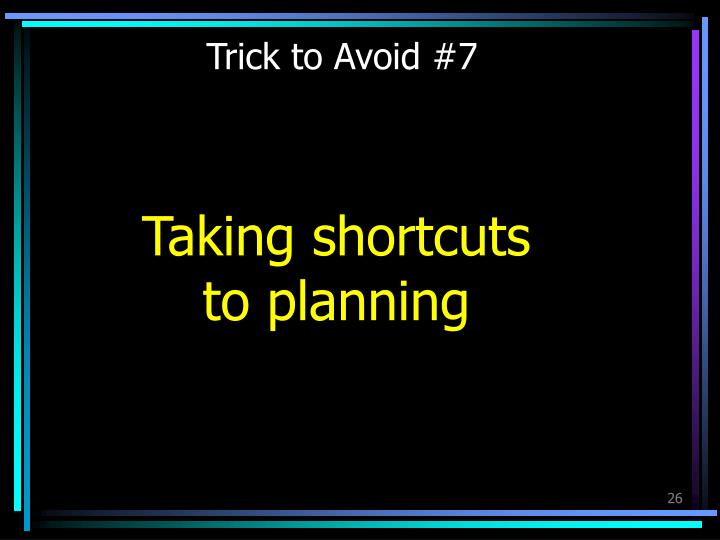 Trick to Avoid #7
