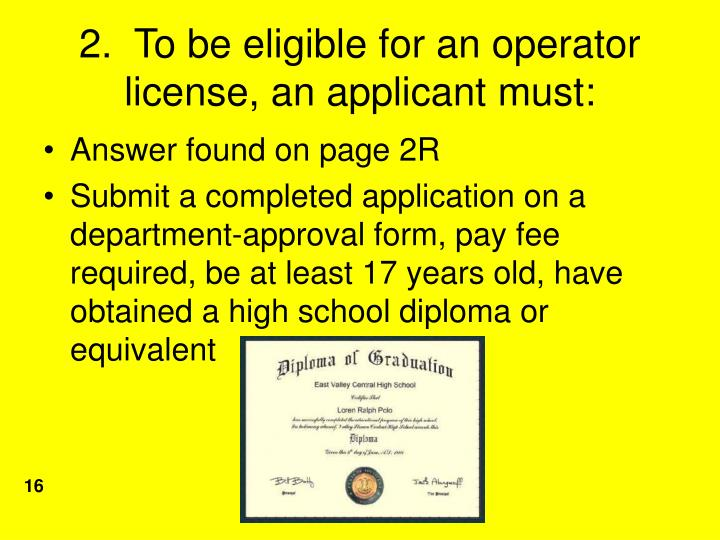 2.  To be eligible for an operator license, an applicant must: