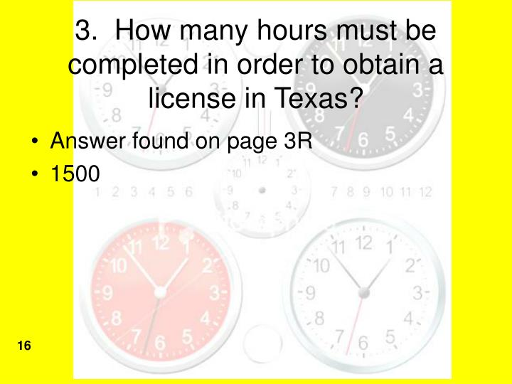 3.  How many hours must be completed in order to obtain a license in Texas?
