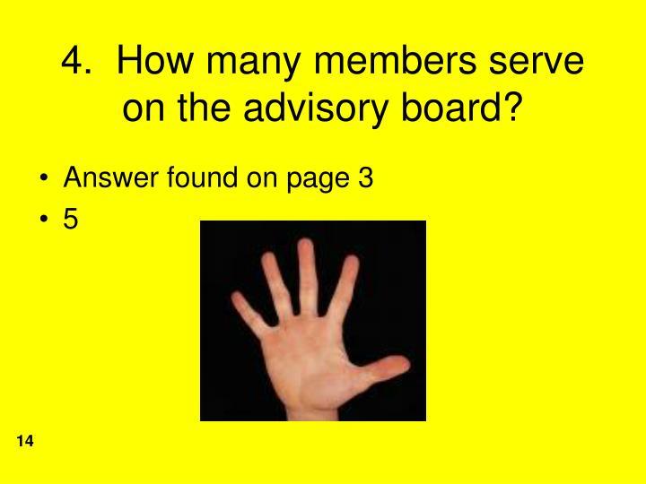 4.  How many members serve on the advisory board?