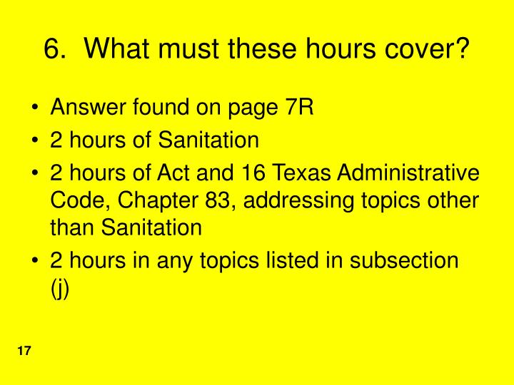 6.  What must these hours cover?