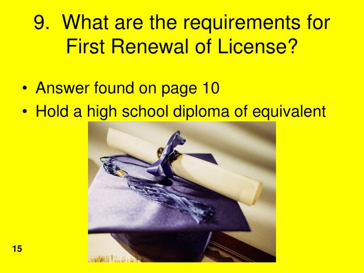 9.  What are the requirements for First Renewal of License?