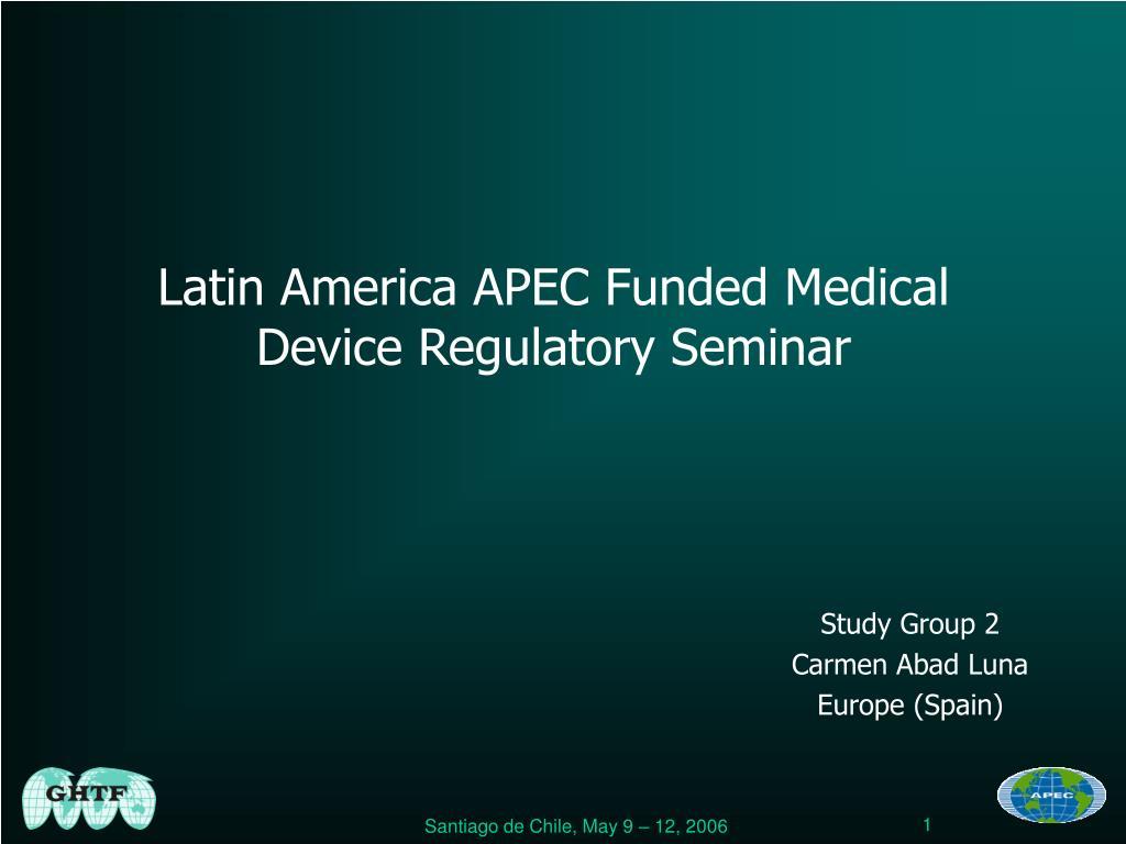 latin america apec funded medical device regulatory seminar l.