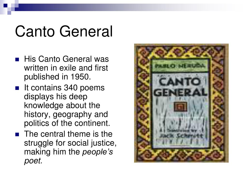 His Canto General was written in exile and first published in 1950.