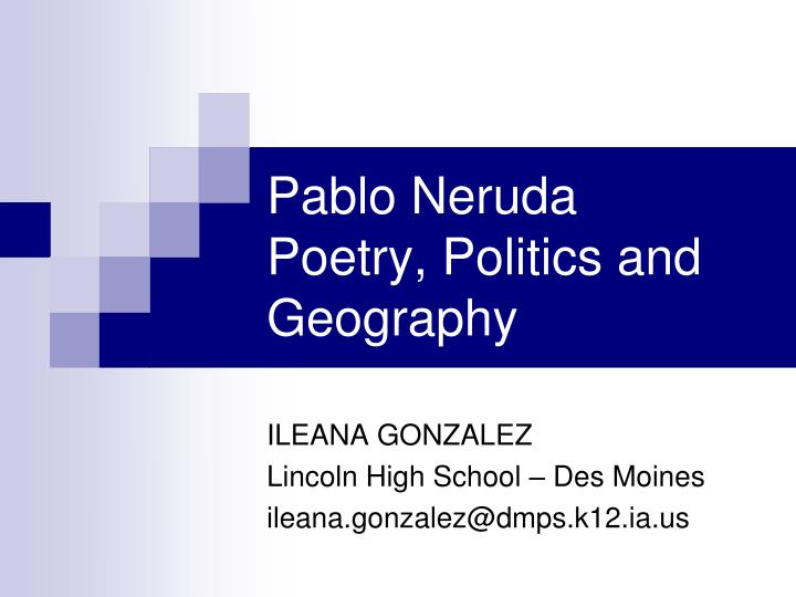 Pablo neruda poetry politics and geography