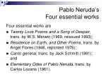 pablo neruda s four essential works