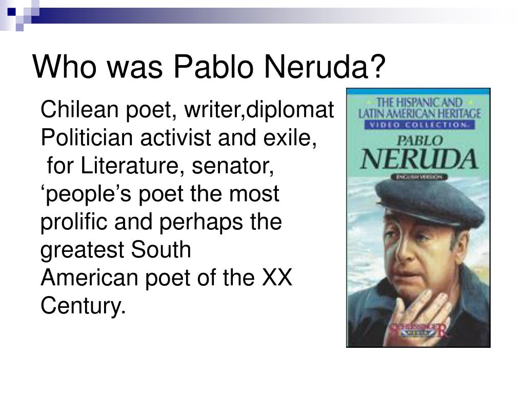 Who was Pablo Neruda?