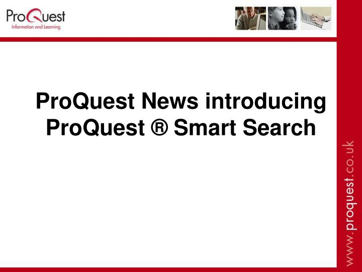 ProQuest News introducing ProQuest ® Smart Search