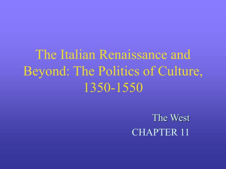 The italian renaissance and beyond the politics of culture 1350 1550
