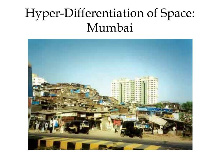 Hyper-Differentiation of Space: Mumbai