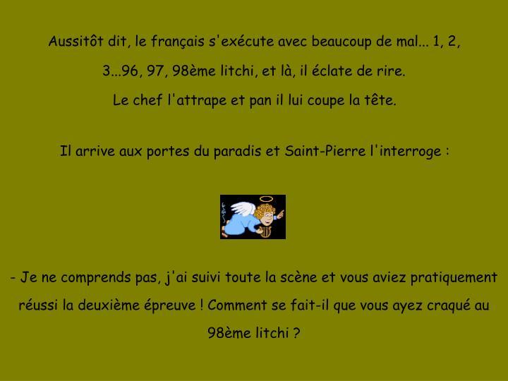 Aussitôt dit, le français s'exécute avec beaucoup de mal... 1, 2, 3...96, 97, 98ème litchi, et là, il éclate de rire.