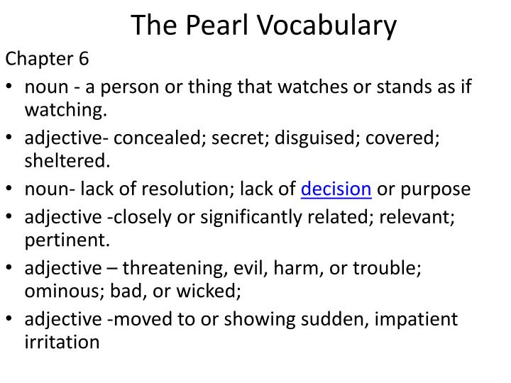 the pearl vocab The pearl vocabulary for each of the following vocabulary words, list the part of speech, the definition, and a high-quality sentence that clearly conveys the meaning of the word.