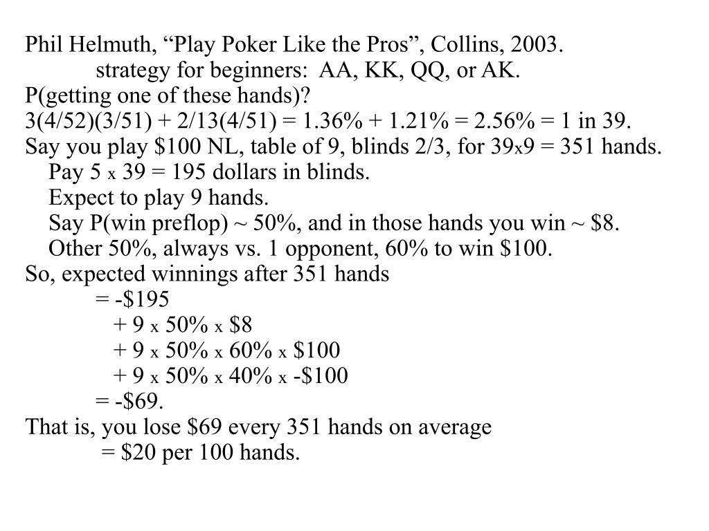 "Phil Helmuth, ""Play Poker Like the Pros"", Collins, 2003."