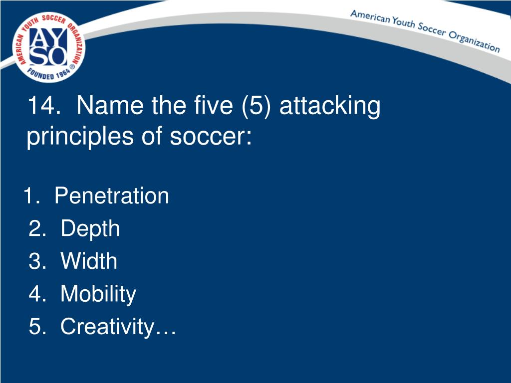 14.  Name the five (5) attacking principles of soccer: