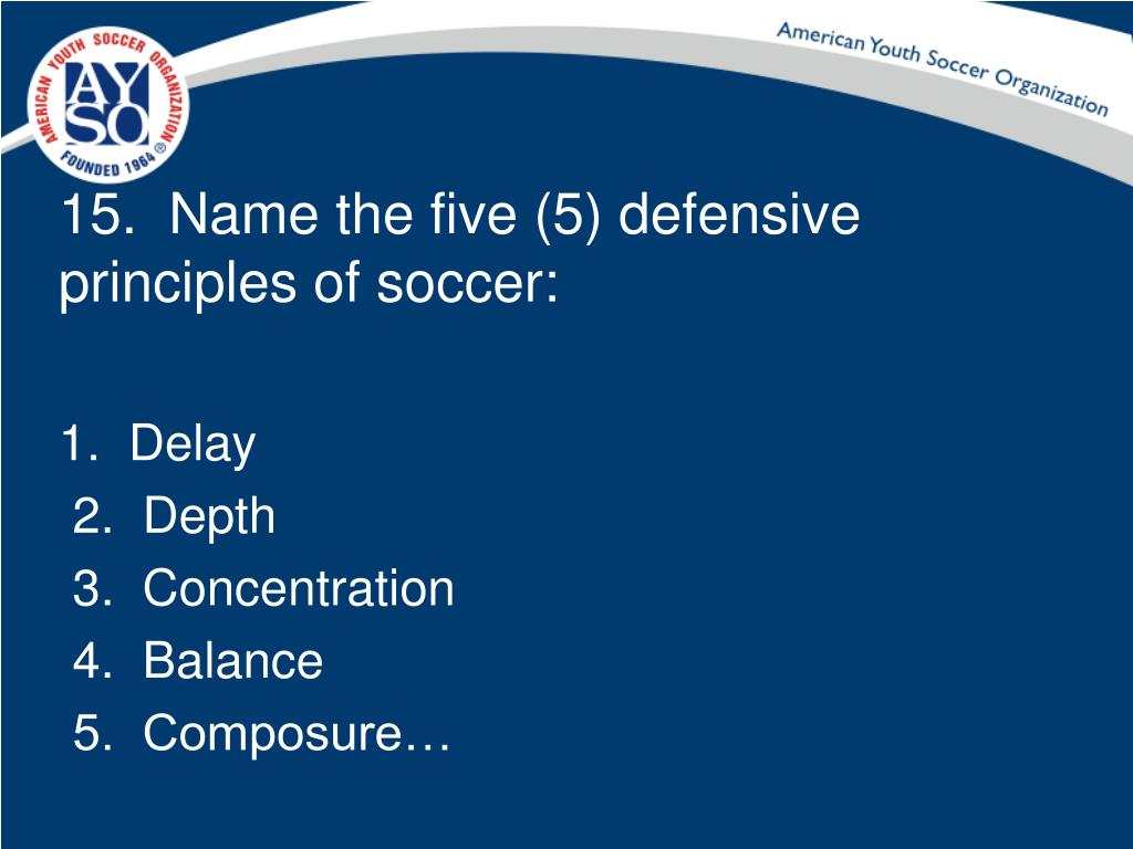 15.  Name the five (5) defensive principles of soccer: