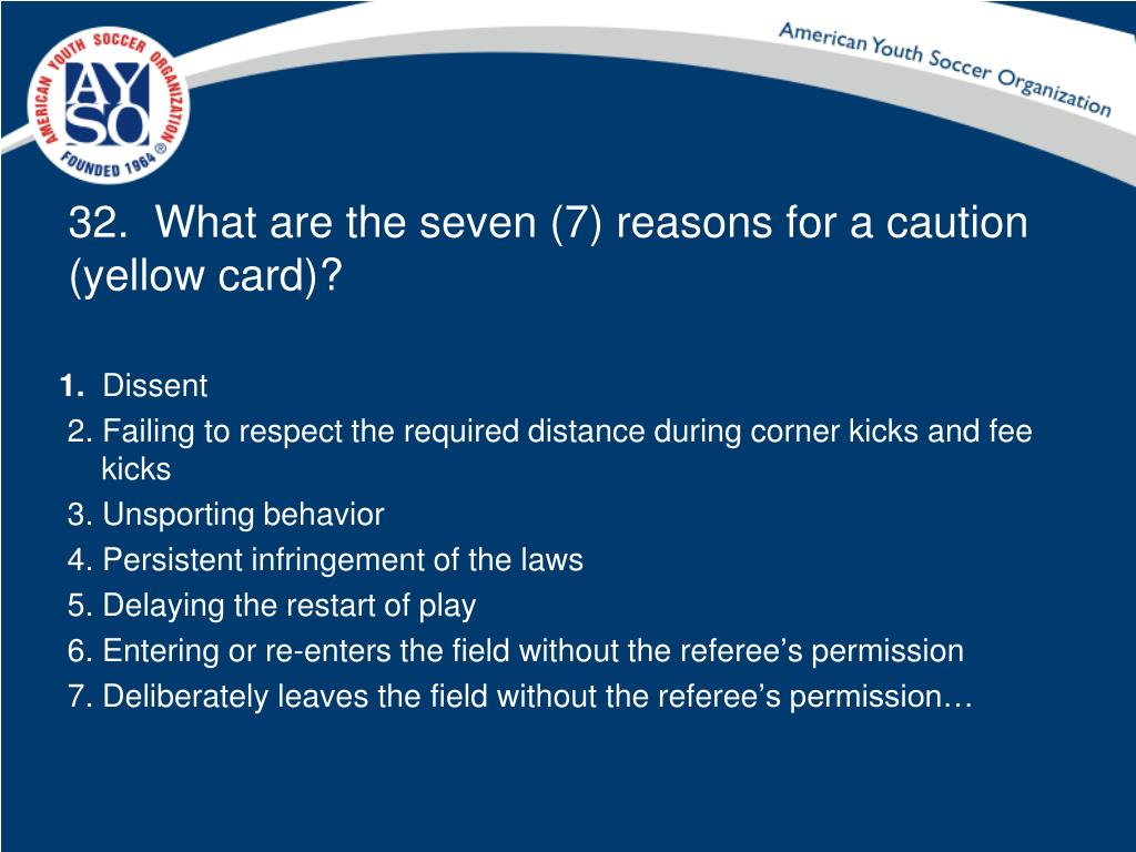 32.  What are the seven (7) reasons for a caution (yellow card)?
