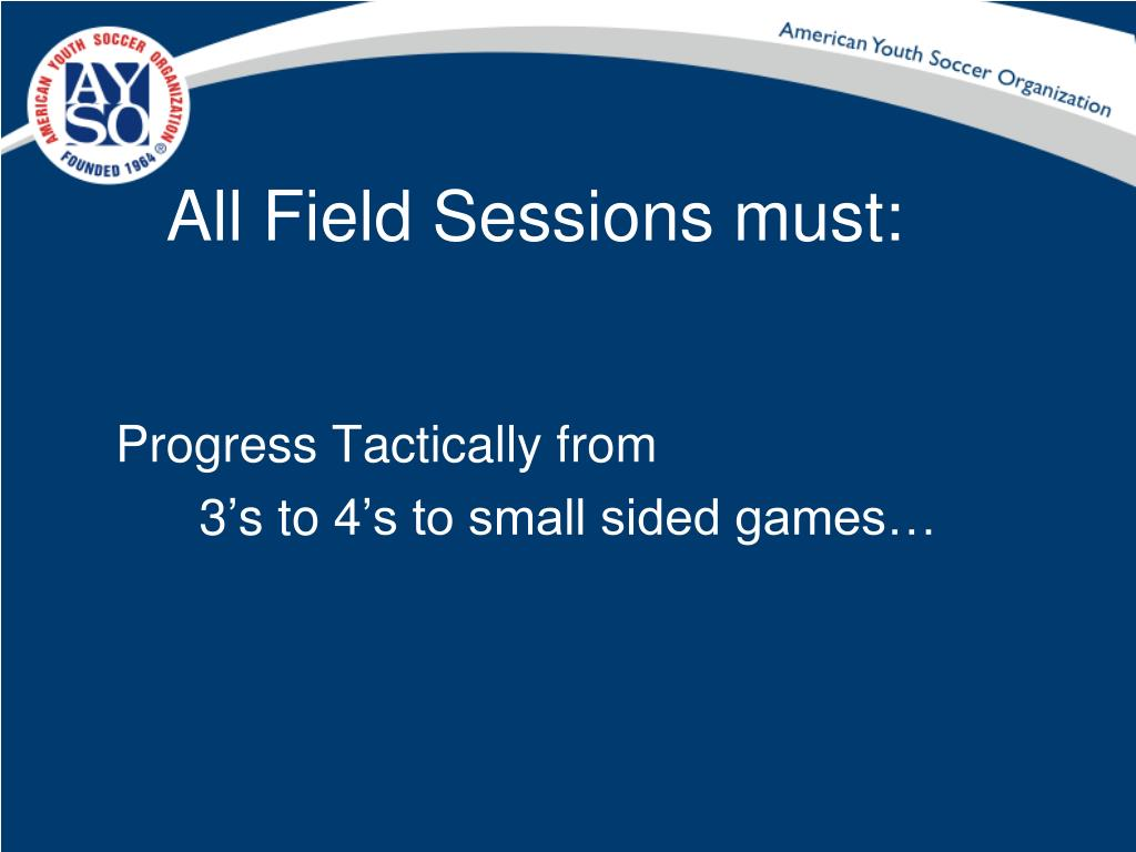 All Field Sessions must: