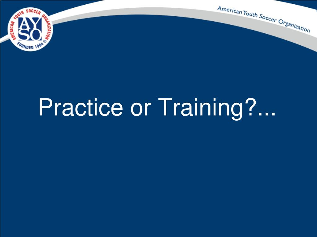 Practice or Training?...