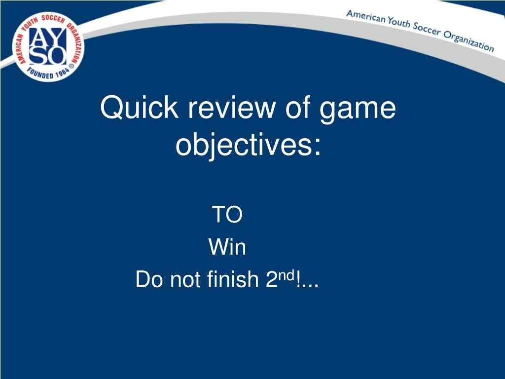 Quick review of game objectives: