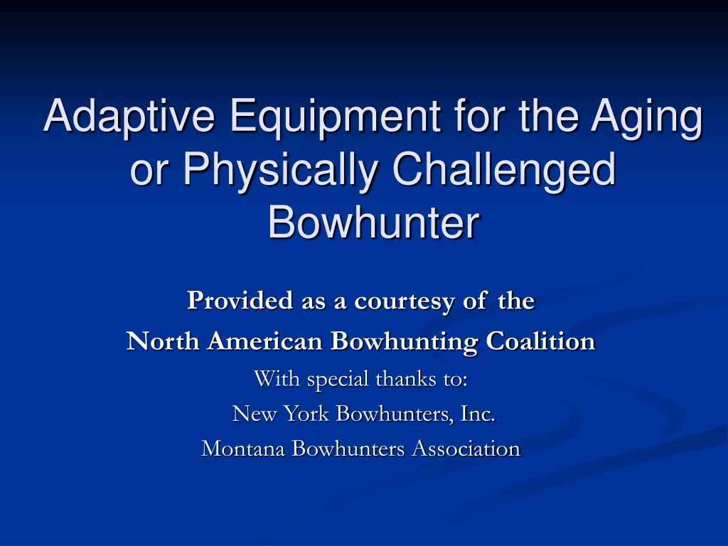 adaptive equipment for the aging or physically challenged bowhunter l.
