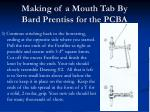 making of a mouth tab by bard prentiss for the pcba71