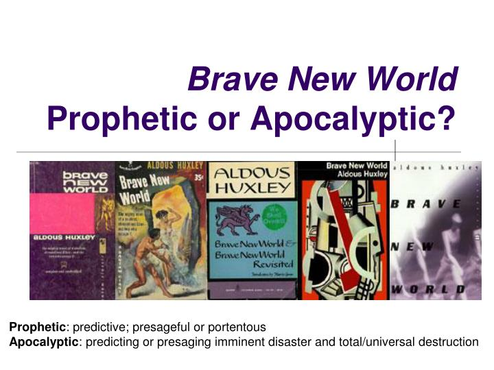 brave new world huxley predicted many Few of huxley's predictions have proved to be perfectly accurate, yet many aspects of the utopia of brave new world remind us of our world write a composition about the following: the novel was published in 1930s.