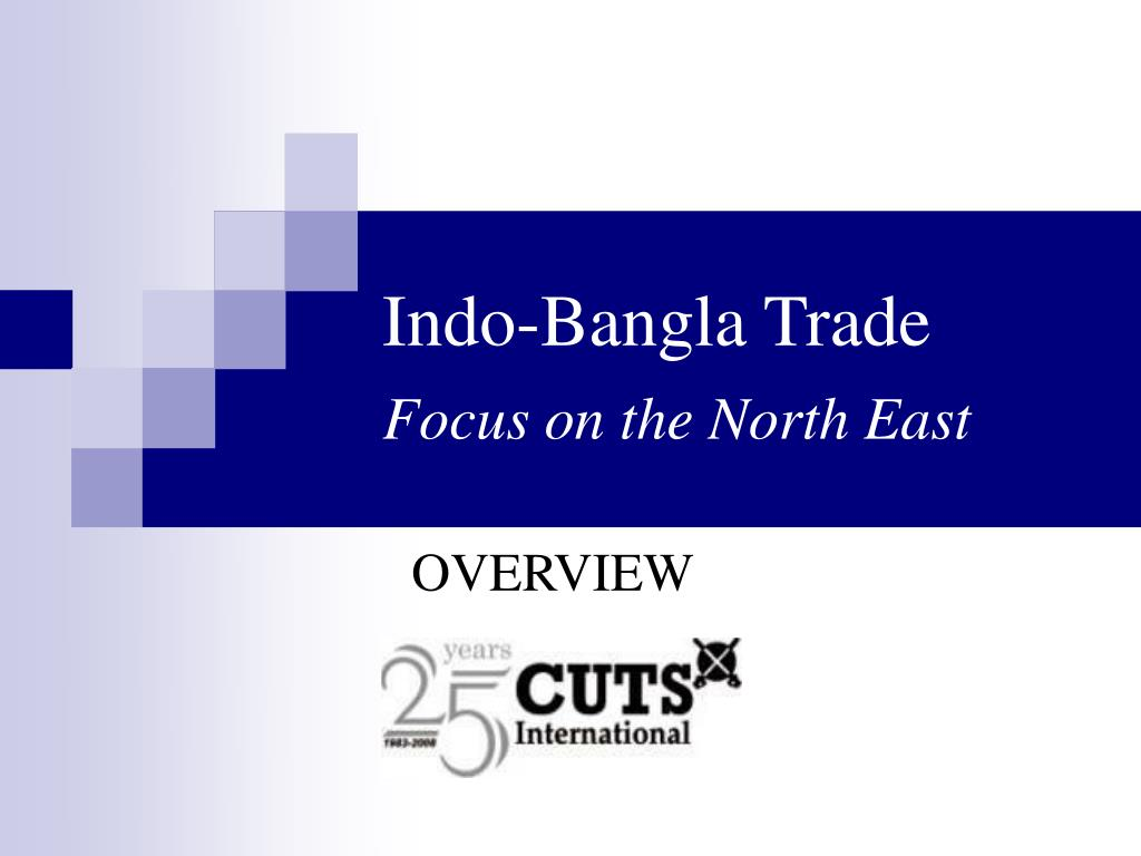 indo bangla trade focus on the north east l.