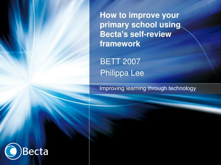 How to improve your primary school using becta s self review framework