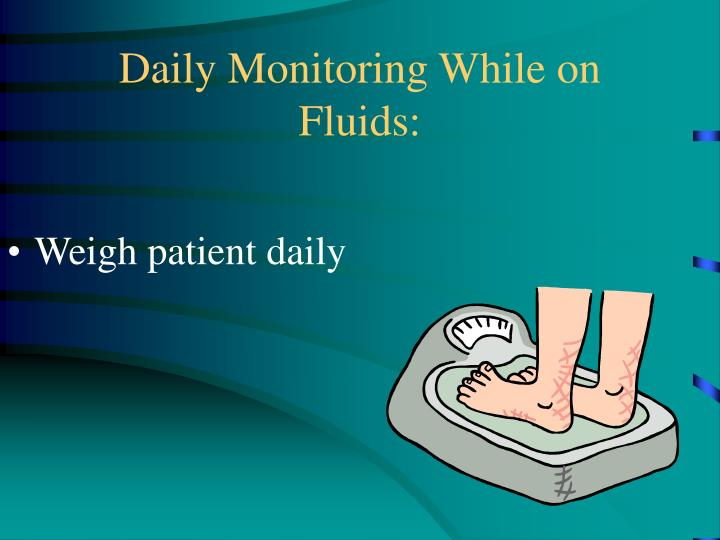 Daily Monitoring While on Fluids: