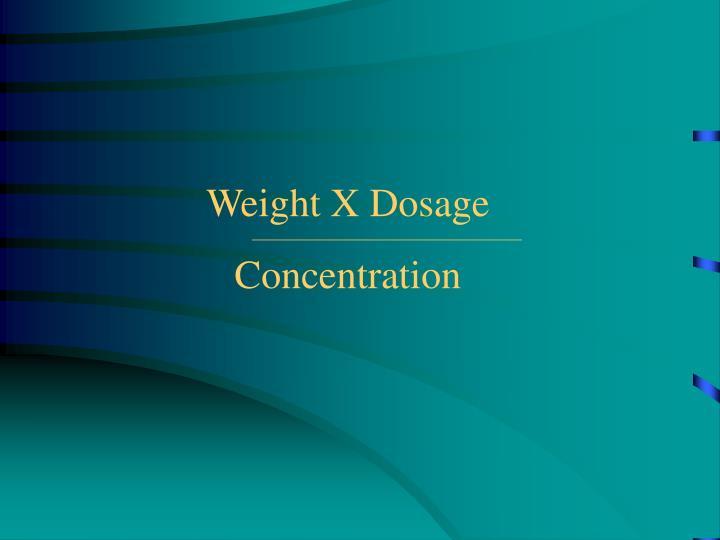 Weight X Dosage
