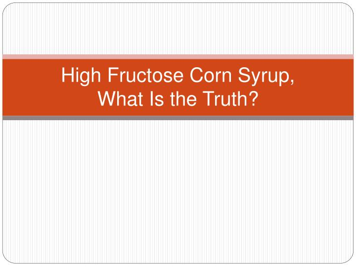 high fructose corn syrup what is the truth n.