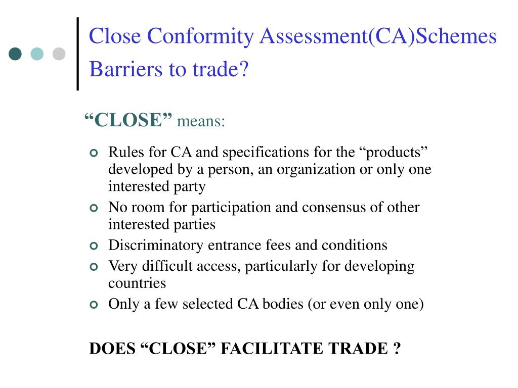 Close Conformity Assessment(CA)Schemes Barriers to trade?