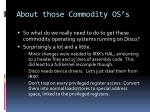 about those commodity os s