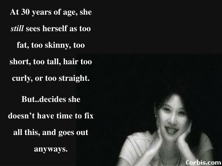 At 30 years of age, she