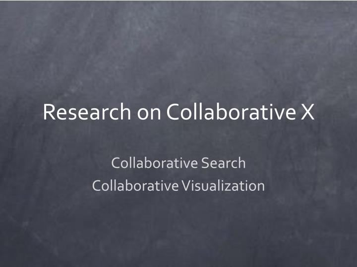 Research on Collaborative X