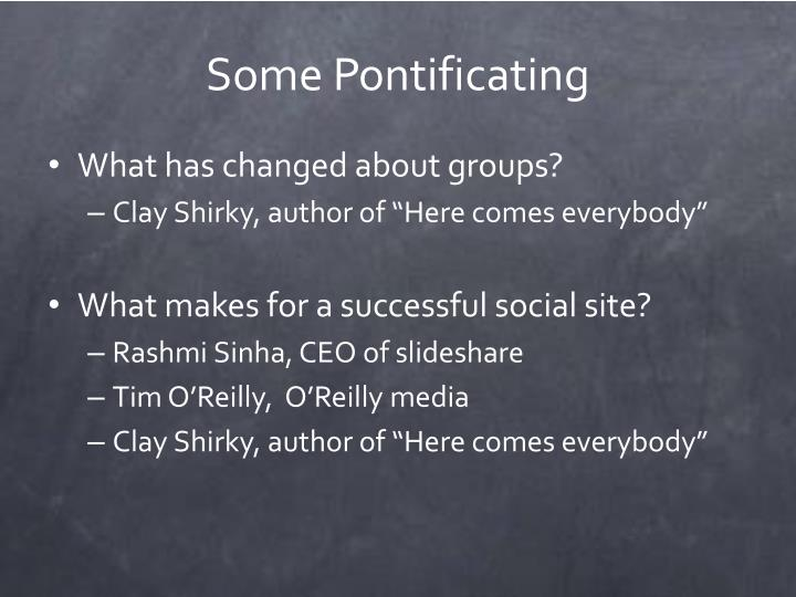 Some Pontificating