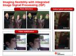 imaging flexibility with integrated image signal processing isp