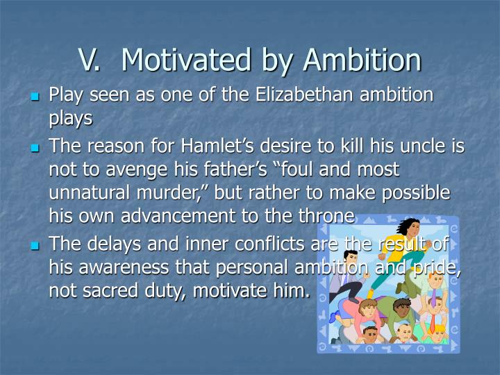 V.  Motivated by Ambition