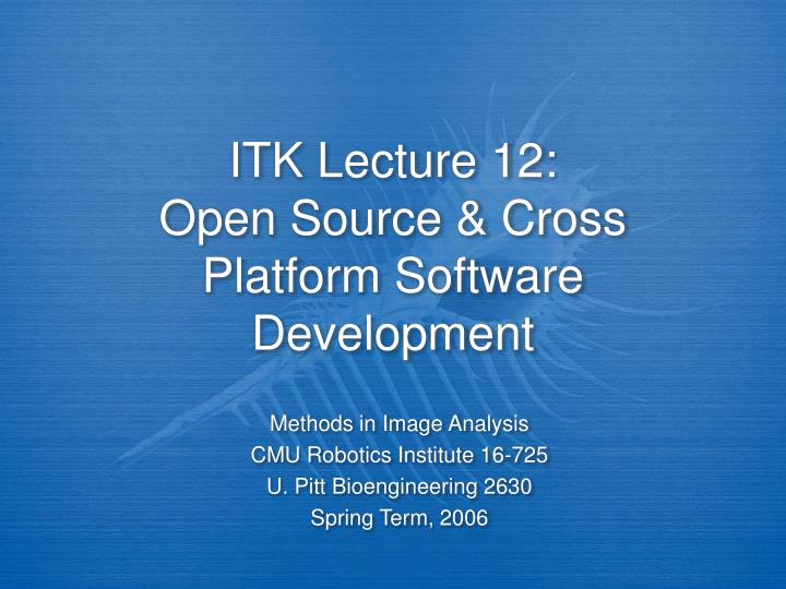PPT - ITK Lecture 12: Open Source & Cross Platform Software