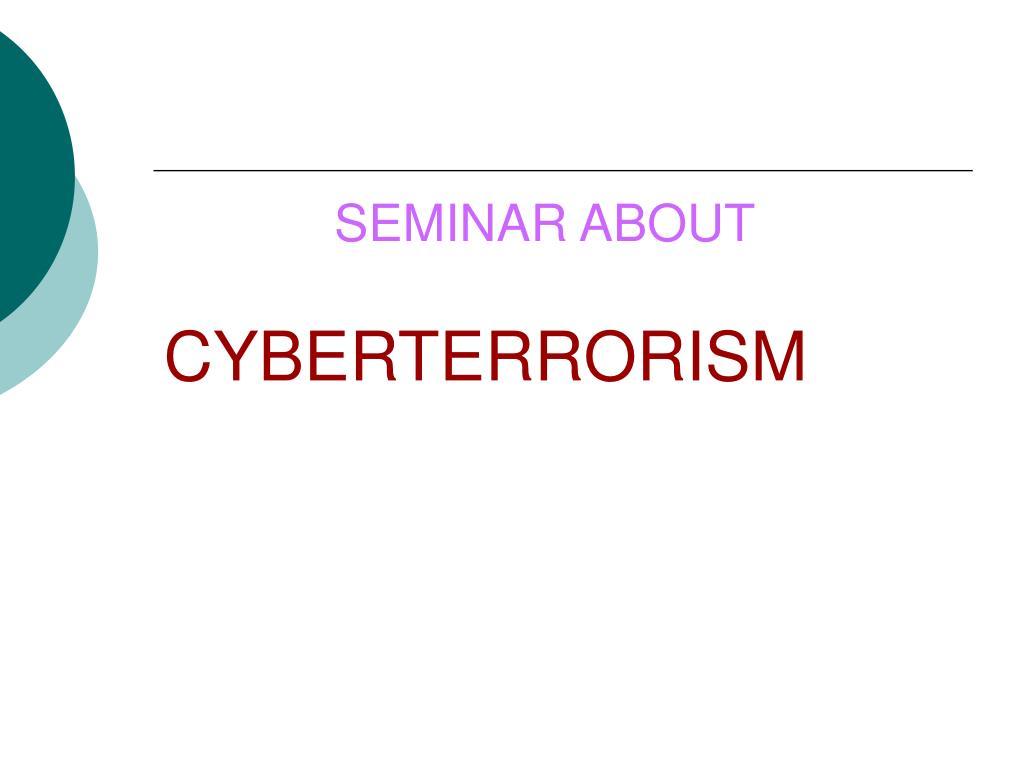 Cyber terrorism(seminar part1)   cyberwarfare   online safety.