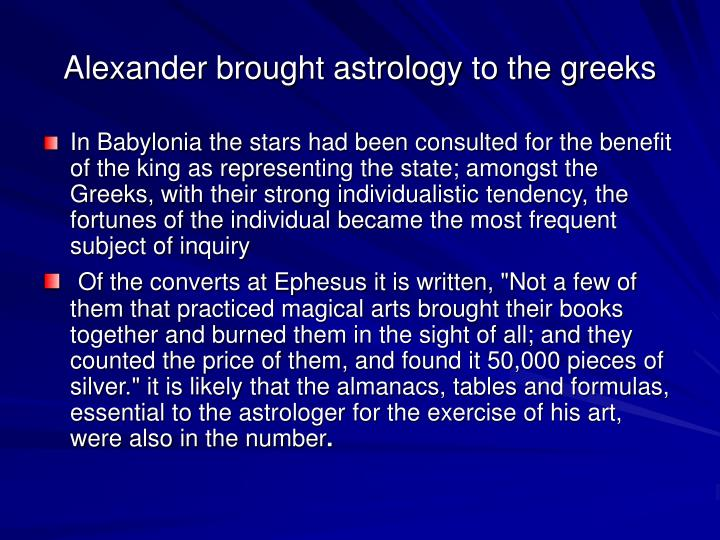 Alexander brought astrology to the greeks