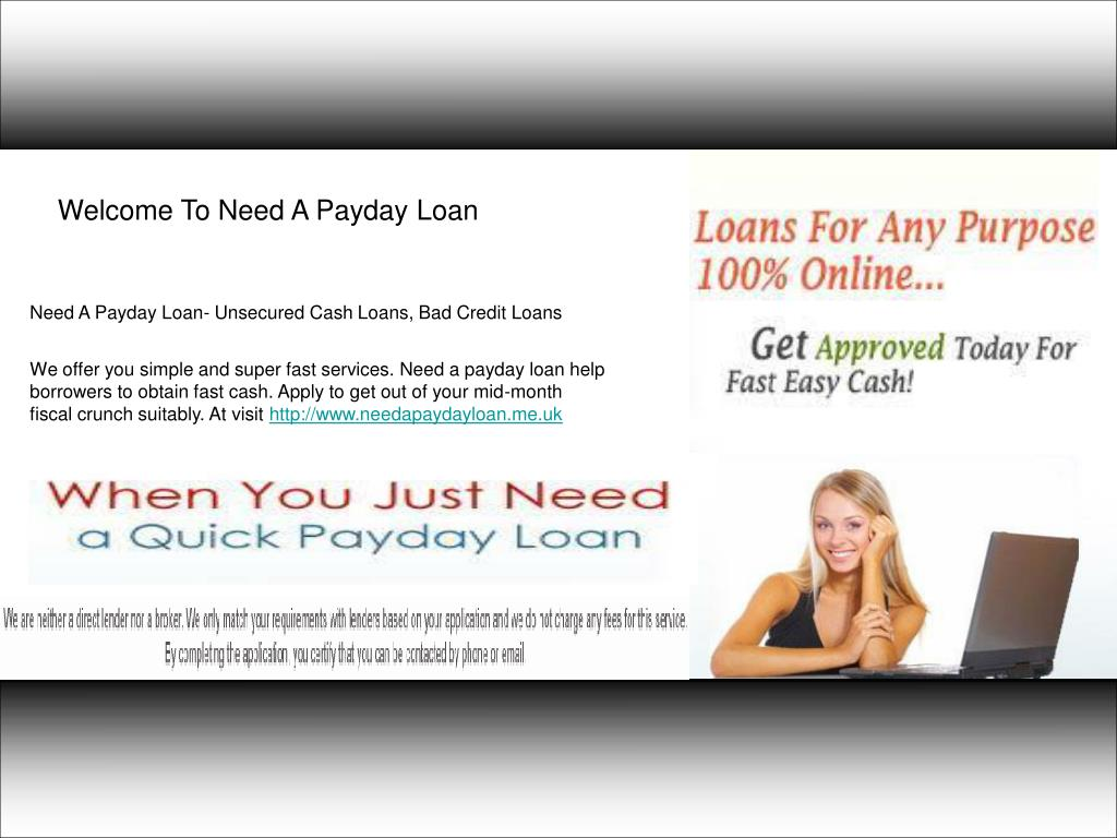 Quick Payday Loans >> Ppt Need A Payday Loan Unsecured Cash Loans Powerpoint