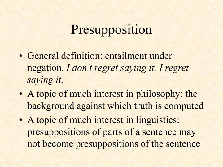 presupposition in semantics essay Rothschild d (2011) explaining presupposition projection with dynamic semantics semantics and pragmatics 4(3): 1–43 google scholar saebo kj (2004) conversational contrast and conventional parallel: topic implicatures and additive presuppositions.