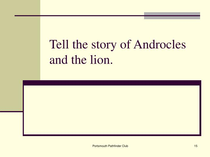 Tell the story of Androcles and the lion.