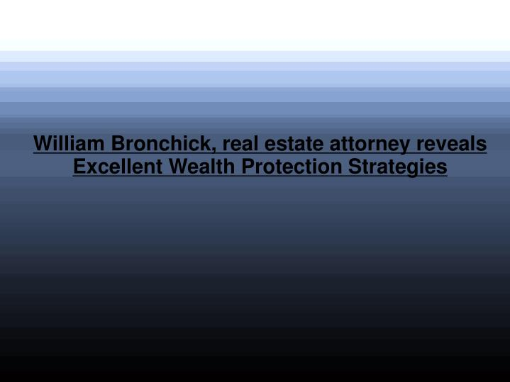 William Bronchick, real estate attorney reveals Excellent Wealth Protection Strategies