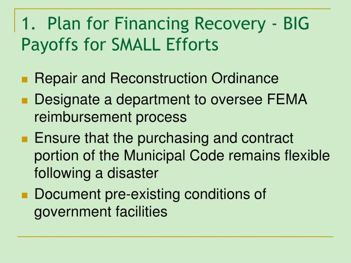 1.  Plan for Financing Recovery - BIG Payoffs for SMALL Efforts