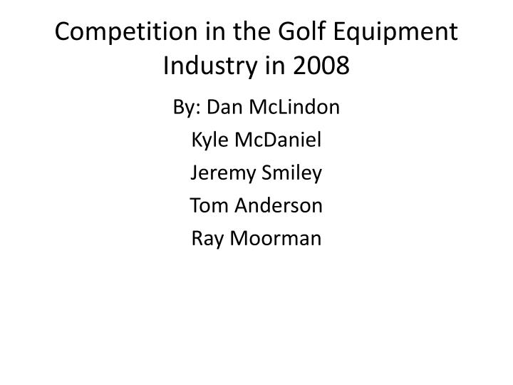 competition in the golf equipment industry in 2008 n.