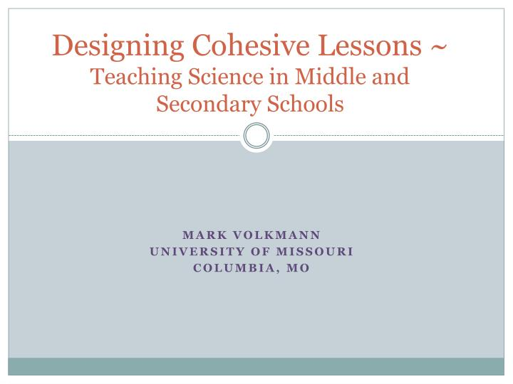 Designing cohesive lessons teaching science in middle and secondary schools